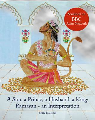 A Son, a Prince, a Husband, a King: Ramayan - An Interpretation (Paperback)