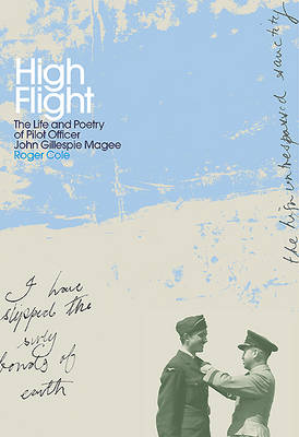 High Flight: The Life and Poetry of Pilot Officer John Gillespie Magee (Hardback)