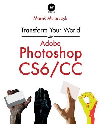 Transform Your World with Adobe Photoshop Cs6/CC (Paperback)