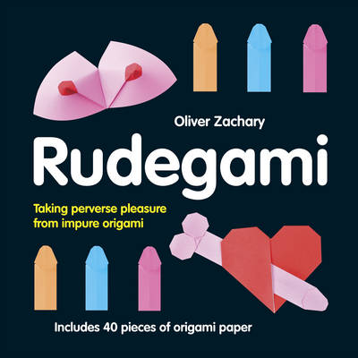Rudegami: Taking Perverse Pleasure from Impure Origami (Hardback)