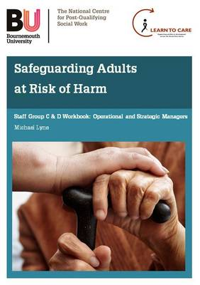 Safeguarding Adults at Risk of Harm: Staff Groups C and D Workbook: Operational and Strategic Managers (Paperback)
