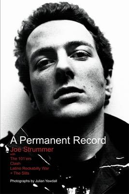 A Permanent Record: Joe Strummer with The 101'ers/Clash/Latino Rockabilly War/+The Slits (Paperback)