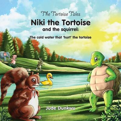 The Tortoise Tales Niki the Tortoise and the Squirrel: The Cold Water That 'Hurt' the Tortoise (Paperback)