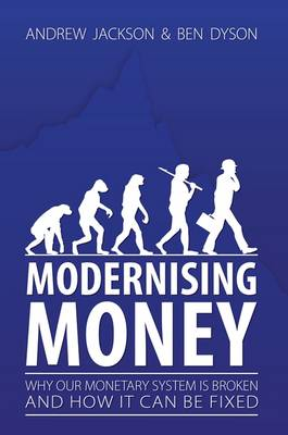 Modernising Money: Why Our Monetary System is Broken and How it Can be Fixed (Paperback)
