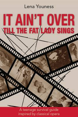 It Ain't Over Till the Fat Lady Sings: A Teenage Survival Guide Inspired by Classical Opera (Paperback)