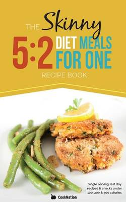 The Skinny 5:2 Fast Diet Meals for One: Single Serving Fast Day Recipes & Snacks Under 100, 200 & 300 Calories (Paperback)