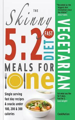The Skinny 5:2 Fast Diet Vegetarian Meals for One: Single Serving Fast Day Recipes & Snacks Under 100, 200 & 300 Calories (Paperback)
