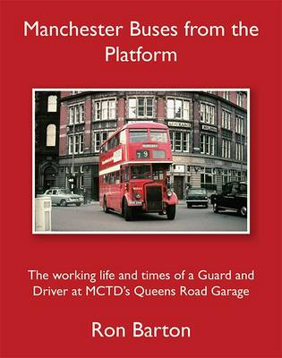 Manchester Buses from the Platform: The Working Life and Times of a Guard and Driver at MCTD's Queens Road Garage (Hardback)