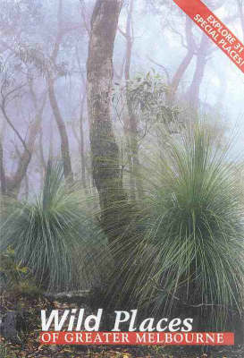 Wild Places of Greater Melbourne (Paperback)