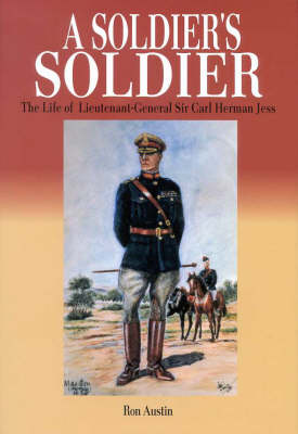 A Soldier's Soldier: The Life of Lieutenant-General Sir Carl Herman Jess (Hardback)