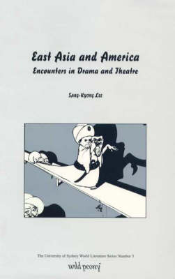 East Asia and America: Encounters in Drama and Theatre - University of Sydney world literature series Number 3 (Paperback)
