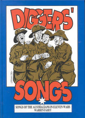 Diggers' Songs: the Songs Australians Sang in Eleven Wars: Songs of the Australians in Eleven Wars (Book)