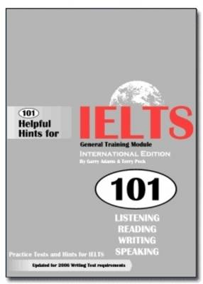 101 Helpful Hints for IELTS General Training Module: General Training Edition: Practice Tests and Hints for IELTS (Paperback)