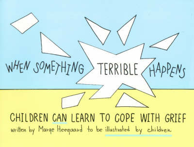 When Something Terrible Happens: Children Can Learn to Cope with Grief - Drawing Out Feelings S. (Paperback)