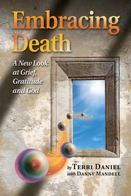 Cover Embracing Death: A New Look at Grief, Gratitude and God