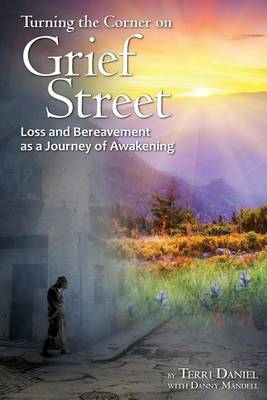 Cover Turning the Corner on Grief Street: Loss and Bereavement as a Journey of Awakening
