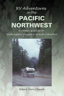 RV Adventures in the Pacific Northwest: A Camping Guide to Washington, Oregon, and British Columbia (Paperback)