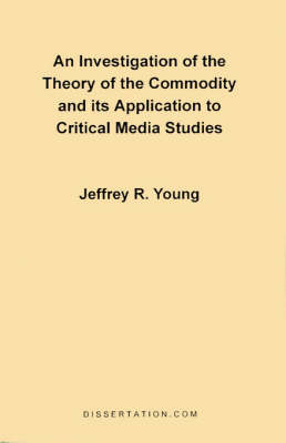 An Investigation of the Theory of the Commodity and Its Application to Critical Media Studies (Paperback)