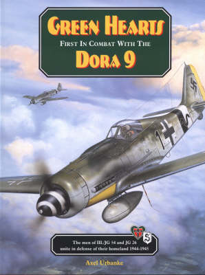 Green Hearts: First in Combat with the Dora 9: The Men of of III/Jg 54 and Jg 26 Unite in Defence of Their Homeland 1944-45 (Leather / fine binding)