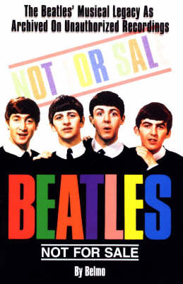 Beatles Not for Sale: The Beatles Musical Legacy as Archived on Unauthorized Recordings (Paperback)