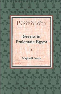 Greeks in Ptolemaic Egypt - Classics in Papyrology S. 2 (Paperback)