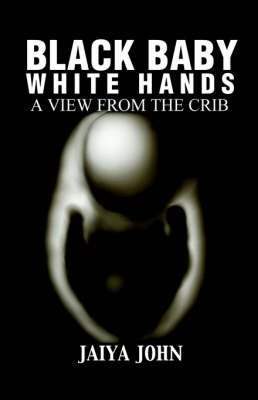 Black Baby White Hands: A View from the Crib (Paperback)