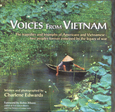 Voices from Vietnam: The Tragedies and Triumphs of Americans and Vietnamese - Two Peoples Forever Entwined by the Legacy of War (Hardback)