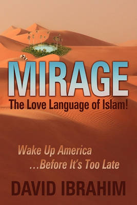 Mirage: The Love Language of Islam! Wake Up America...Before It's Too Late (Paperback)