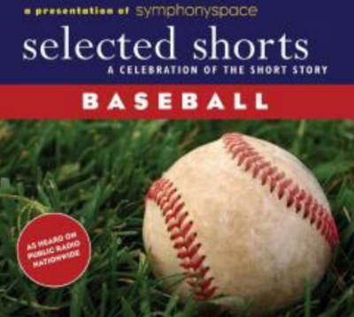 Selected Shorts: Baseball: A Celebration of the Short Story - Selected Shorts (CD-Audio)