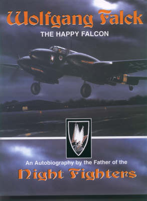 Wolfgang Falck: The Happy Falconer: An Autobiography by the Father of the Night Fighters (Leather / fine binding)