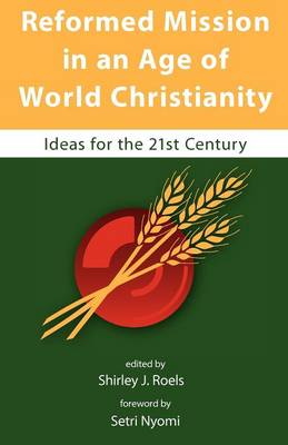 Reformed Mission in an Age of World Christianity (Paperback)