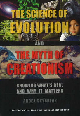 The Science of Evolution and the Myth of Creationism: Knowing What's Real and Why it Matters (Paperback)
