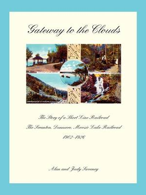 Gateway to the Clouds: The Story of a Short Line Railroad, the Scranton, Dunmore, Moosic Lake Railroad, 1902-1926 (Paperback)