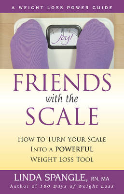 Friends with the Scale: How to Turn Your Scale Into a Powerful Weight Loss Tool (Paperback)