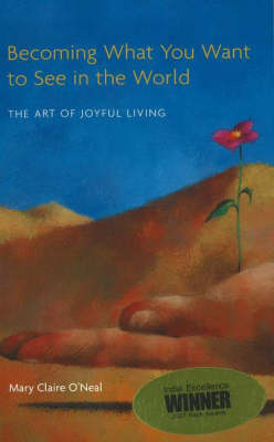 Becoming What You Want to See in the World: The Art of Joyful Living (Paperback)
