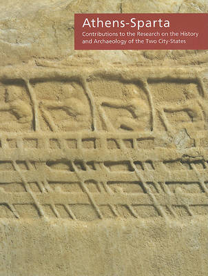 Athens-Sparta: Contributions to the Research on the History and Archaeology of the Two City-States - Proceedings of the International Conference Held at the Onassis Cultural Center on Saturday, April 21, 2007 (Paperback)