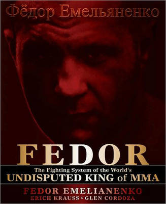Fedor: The Fighting System of the World's Undisputed King of Mma (Paperback)