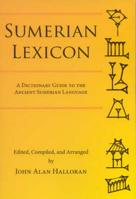 Sumerian Lexicon: A Dictionary Guide to the Ancient Sumerian Language (Paperback)