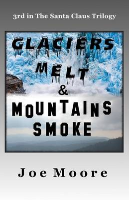 Glaciers Melt & Mountains Smoke (Paperback)