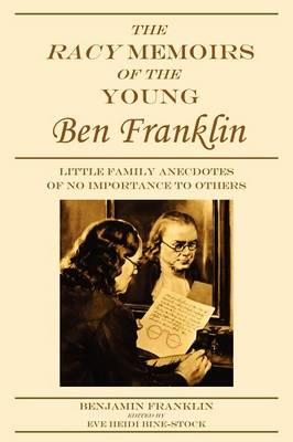 The Racy Memoirs of the Young Ben Franklin: Little Family Anecdotes of No Importance to Others (Paperback)