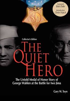 The Quiet Hero-The Untold Medal of Honor Story of George E. Wahlen at the Battle for Iwo Jima-Collector's Edition (Hardback)