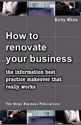 How to Renovate Your Business: The Information Best Practice Makeover That Really Works (Paperback)