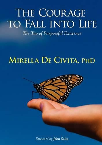 The Courage to Fall into Life: The Tao of Purposeful Existence (Paperback)