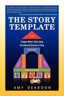 The Story Template: Conquer Writer's Block Using the Universal Structure of Story (Paperback)