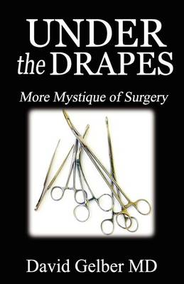 Under the Drapes: More Mystique of Surgery (Paperback)