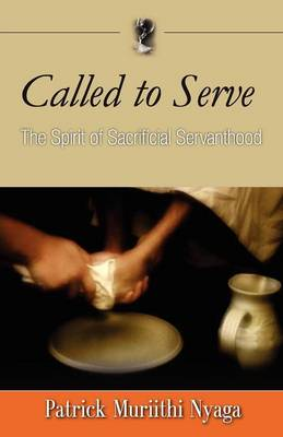Called to Serve: The Spirit of Sacrificial Servanthood (Paperback)