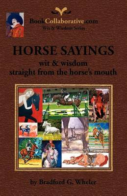 Horse Sayings; Wit & Wisdom Straight from the Horse's Mouth (Paperback)