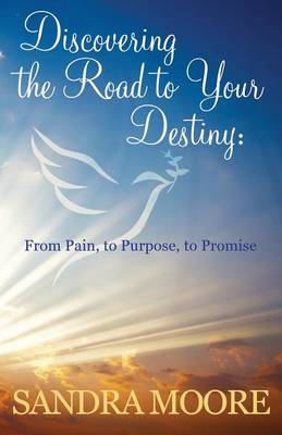 Discovering The Road To Your Destiny: From Pain, To Purpose, To Promise (Paperback)
