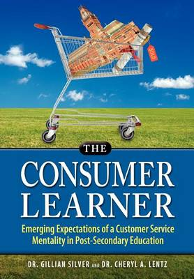The Consumer Learner: Emerging Expectations of a Customer Service Mentality in Post-Secondary Education (Hardback)