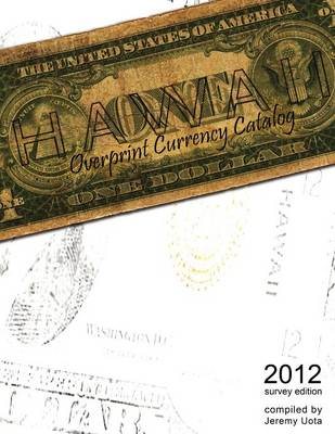 Hawaii Overprint Currency Catalog (2012 Survey Edition) (Paperback)